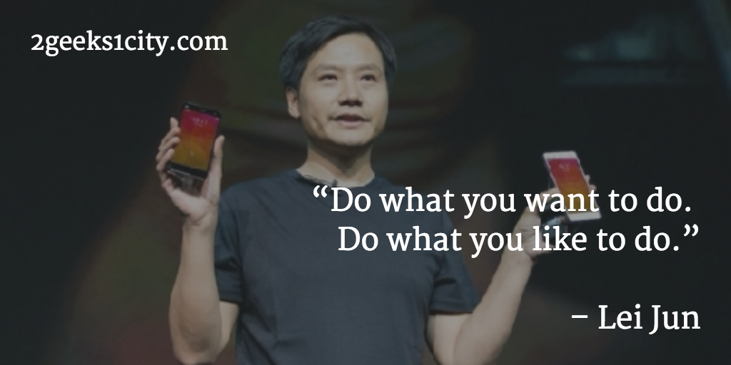 Lei Jun quote. Do what you want to do. Do what you like to do