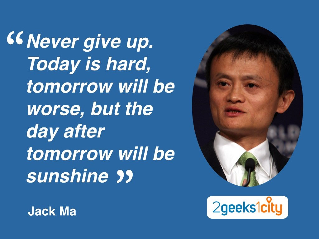 """Never give up. Today is hard, tomorrow will be worse, but the day after tomorrow will be sunshine"" Jack Ma"