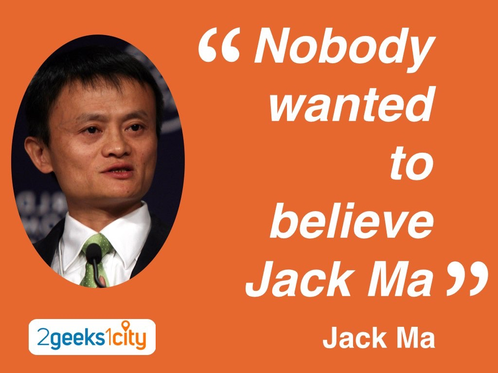 """Nobody wanted to believe Jack Ma"" Jack Ma"